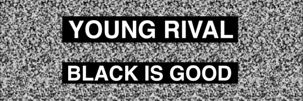 Young Rival – Black is Good (Parallel-Eye Strereogram)